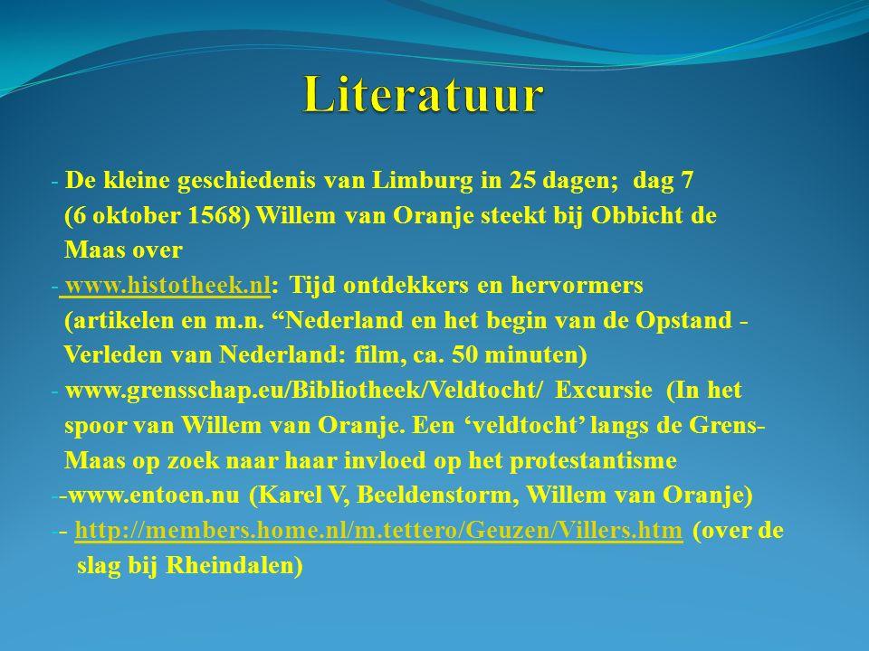 - De kleine geschiedenis van Limburg in 25 dagen; dag 7 (6 oktober 1568) Willem van Oranje steekt bij Obbicht de Maas over - www.histotheek.nl: Tijd ontdekkers en hervormers www.histotheek.nl (artikelen en m.n.