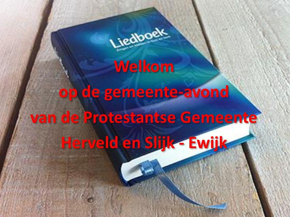 Welkom op de gemeente-avond van de Protestantse Gemeente Herveld en Slijk - Ewijk Welkom op de gemeente-avond van de Protestantse Gemeente Herveld en Slijk - Ewijk