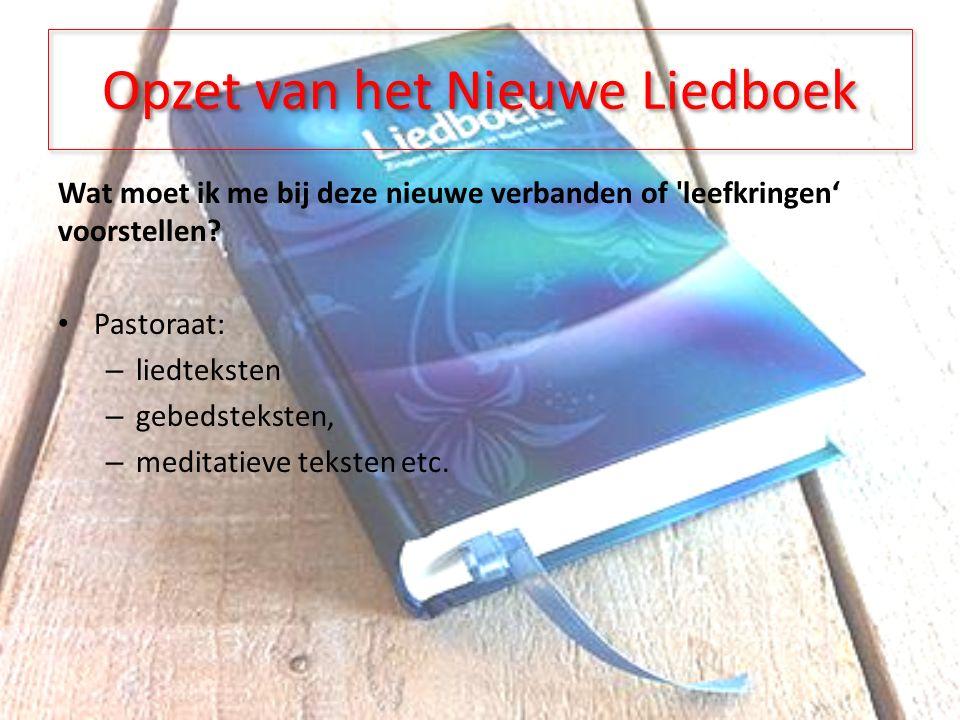Opzet van het Nieuwe Liedboek Wat moet ik me bij deze nieuwe verbanden of leefkringen' voorstellen.