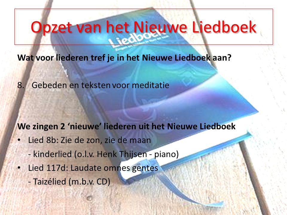 Opzet van het Nieuwe Liedboek Wat voor liederen tref je in het Nieuwe Liedboek aan.