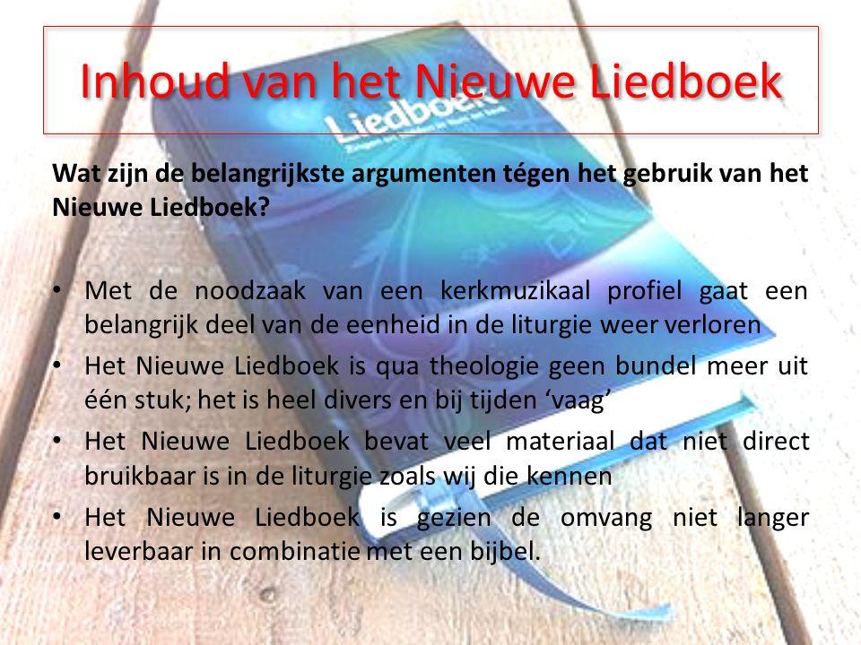Inhoud van het Nieuwe Liedboek Wat zijn de belangrijkste argumenten tégen het gebruik van het Nieuwe Liedboek.