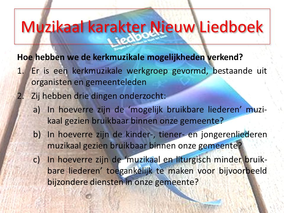 Muzikaal karakter Nieuw Liedboek Hoe hebben we de kerkmuzikale mogelijkheden verkend.