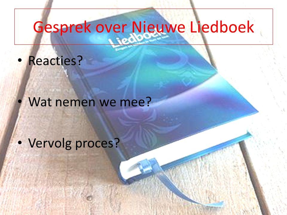 Gesprek over Nieuwe Liedboek Reacties Wat nemen we mee Vervolg proces