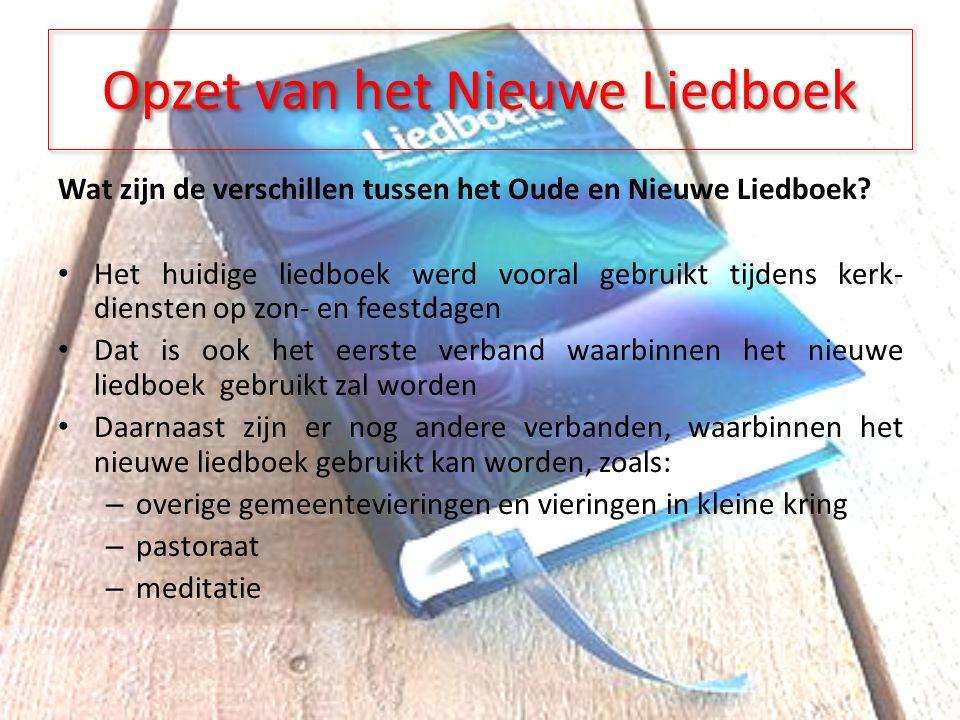 Opzet van het Nieuwe Liedboek Wat zijn de verschillen tussen het Oude en Nieuwe Liedboek.