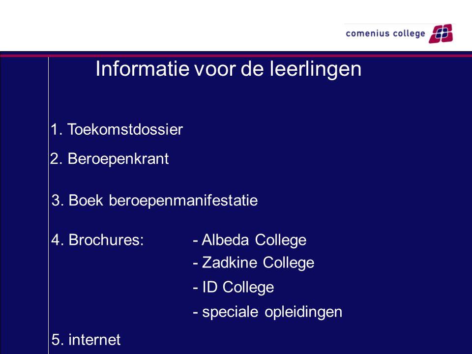 Informatie voor de leerlingen 1. Toekomstdossier 2. Beroepenkrant 3. Boek beroepenmanifestatie 4. Brochures: - Albeda College - Zadkine College - ID C
