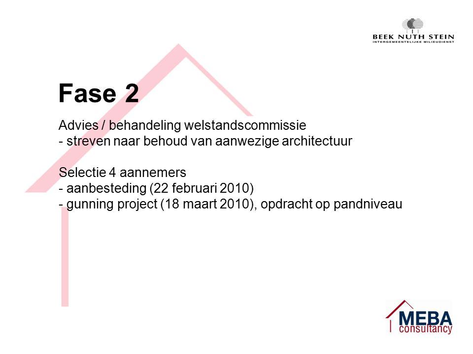 Fase 2 Advies / behandeling welstandscommissie - streven naar behoud van aanwezige architectuur Selectie 4 aannemers - aanbesteding (22 februari 2010) - gunning project (18 maart 2010), opdracht op pandniveau