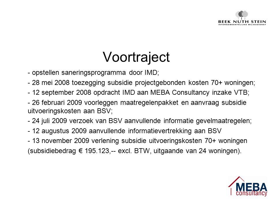 Voortraject - opstellen saneringsprogramma door IMD; - 28 mei 2008 toezegging subsidie projectgebonden kosten 70+ woningen; - 12 september 2008 opdracht IMD aan MEBA Consultancy inzake VTB; - 26 februari 2009 voorleggen maatregelenpakket en aanvraag subsidie uitvoeringskosten aan BSV; - 24 juli 2009 verzoek van BSV aanvullende informatie gevelmaatregelen; - 12 augustus 2009 aanvullende informatievertrekking aan BSV - 13 november 2009 verlening subsidie uitvoeringskosten 70+ woningen (subsidiebedrag € 195.123,-- excl.