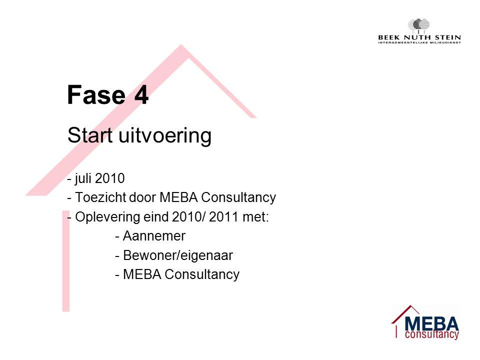 Fase 4 Start uitvoering - juli 2010 - Toezicht door MEBA Consultancy - Oplevering eind 2010/ 2011 met: - Aannemer - Bewoner/eigenaar - MEBA Consultancy