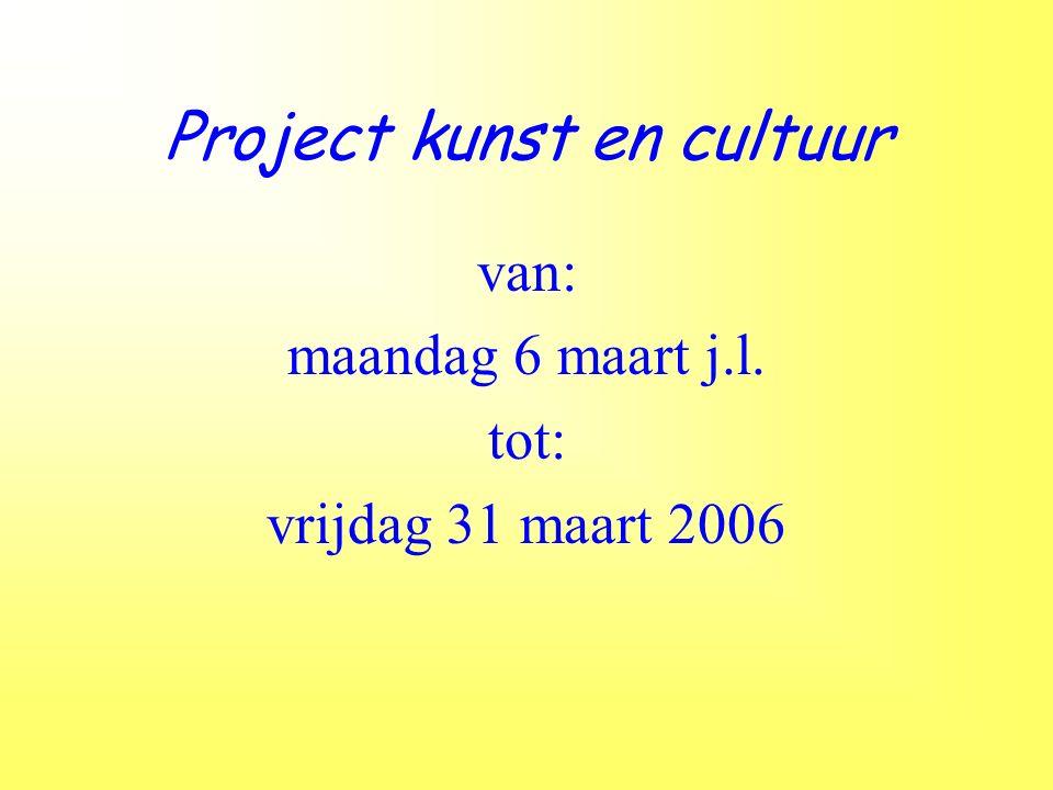 Project kunst en cultuur van: maandag 6 maart j.l. tot: vrijdag 31 maart 2006