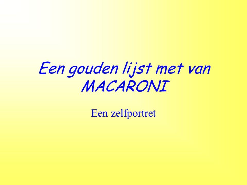 Een gouden lijst met van MACARONI Een zelfportret
