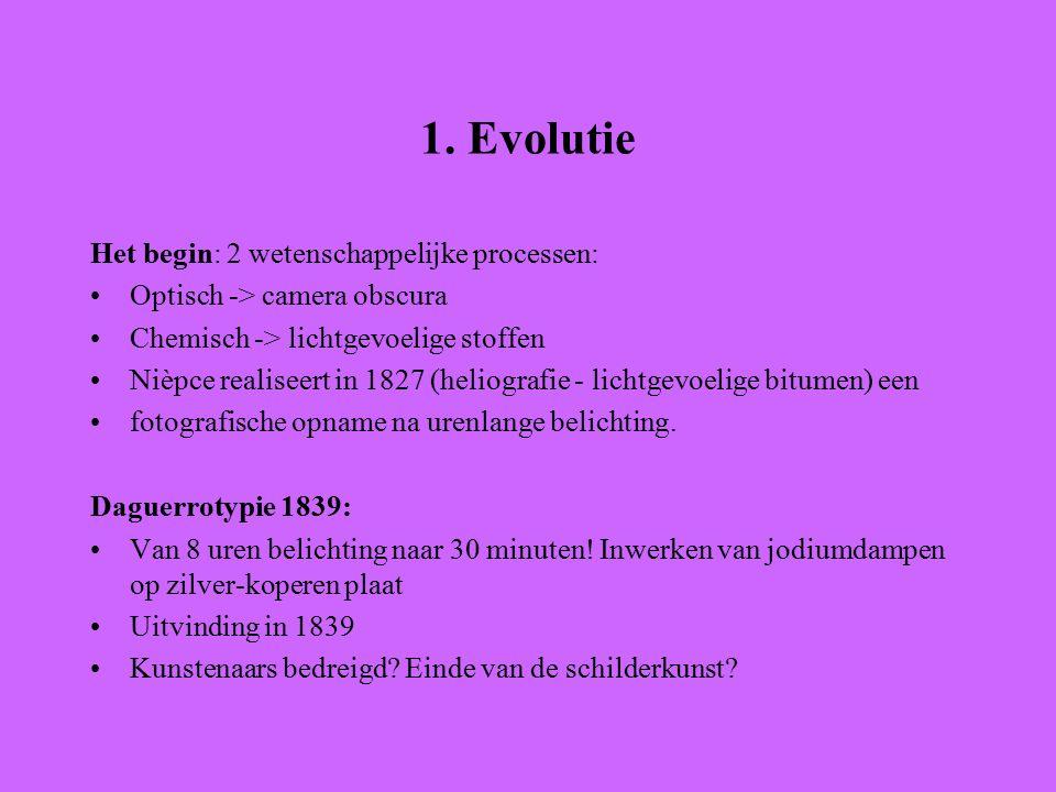 1. Evolutie Het begin: 2 wetenschappelijke processen: Optisch -> camera obscura Chemisch -> lichtgevoelige stoffen Nièpce realiseert in 1827 (heliogra