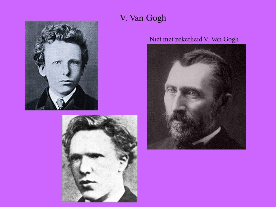 V. Van Gogh Niet met zekerheid V. Van Gogh