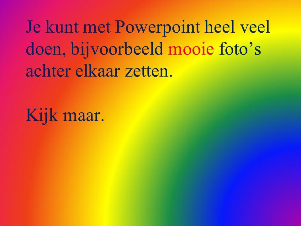 Je kunt met Powerpoint heel veel doen, bijvoorbeeld mooie foto's achter elkaar zetten. Kijk maar.