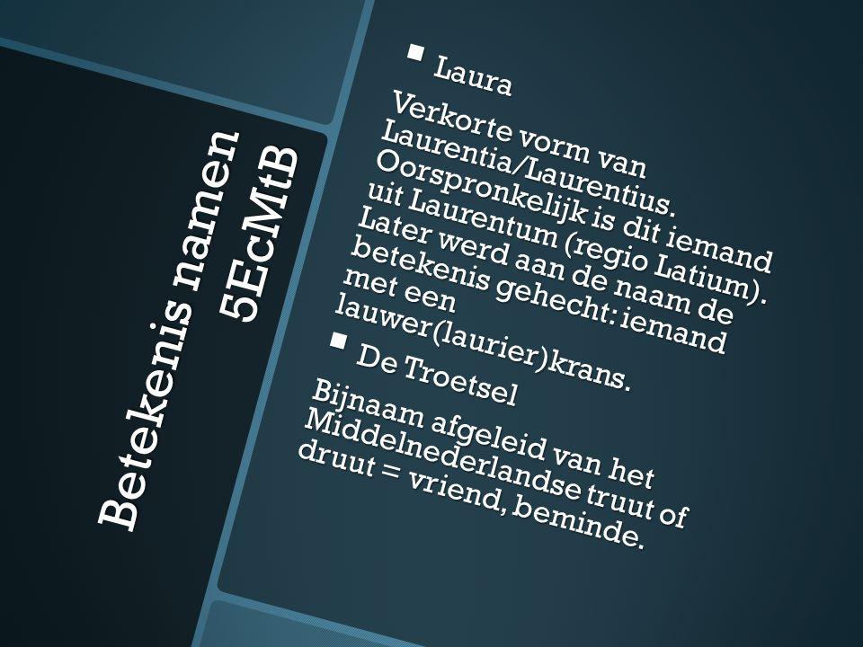 Betekenis namen 5EcMtB  Laura Verkorte vorm van Laurentia/Laurentius.