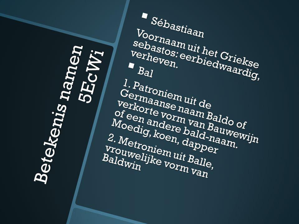 Betekenis namen 5EcWi  Sébastiaan Voornaam uit het Griekse sebastos: eerbiedwaardig, verheven.