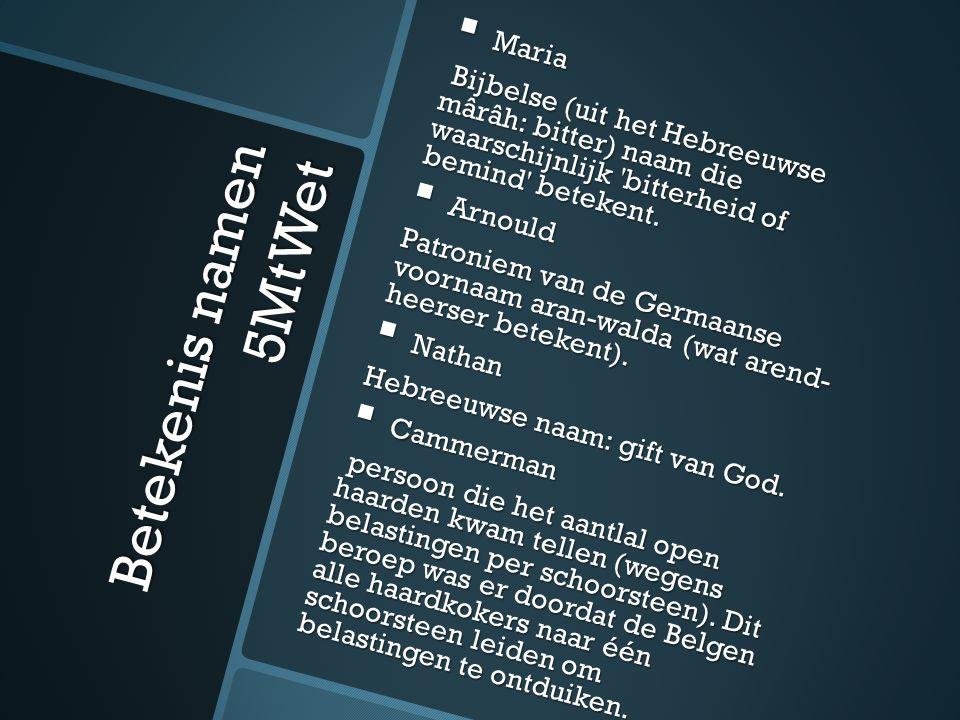 Betekenis namen 5MtWet  Maria Bijbelse (uit het Hebreeuwse mârâh: bitter) naam die waarschijnlijk bitterheid of bemind betekent.