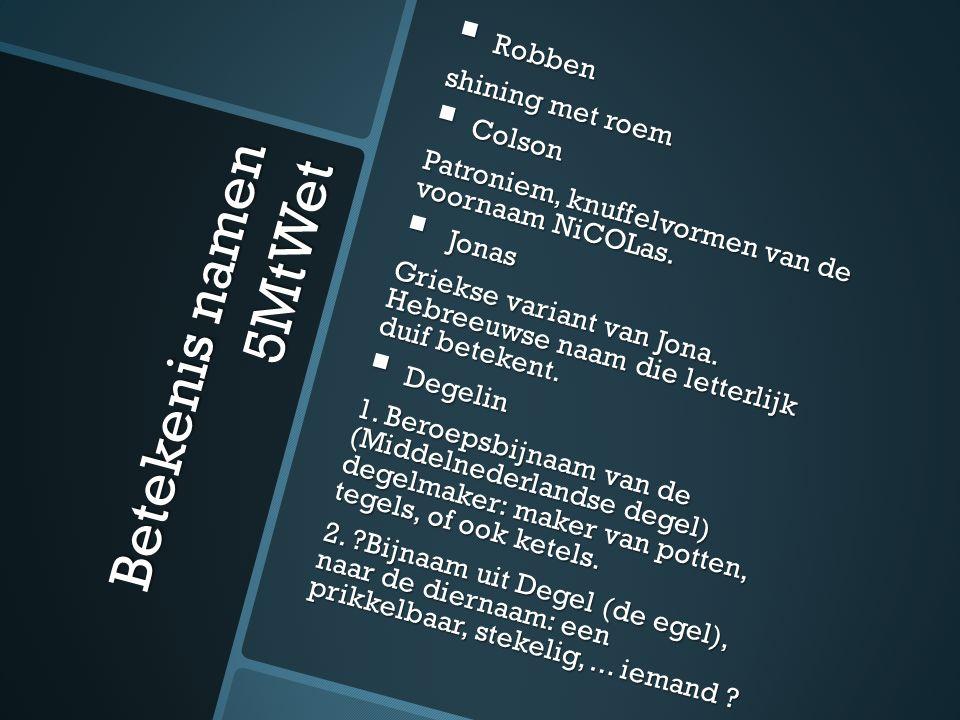 Betekenis namen 5MtWet  Robben shining met roem  Colson Patroniem, knuffelvormen van de voornaam NiCOLas.