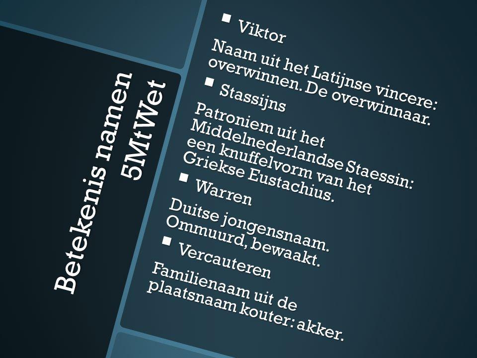 Betekenis namen 5MtWet  Viktor Naam uit het Latijnse vincere: overwinnen.