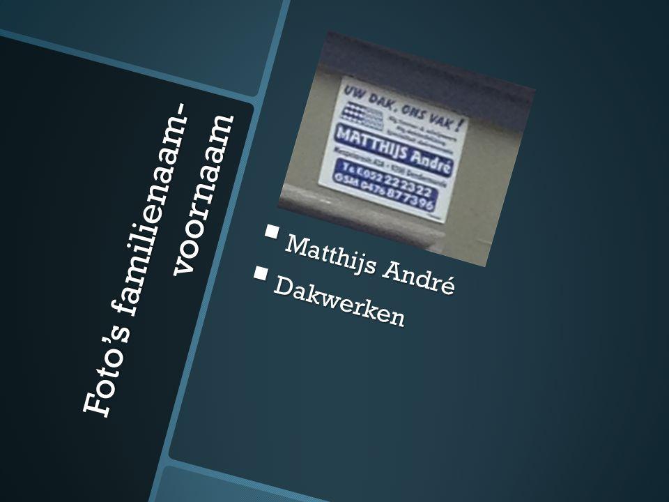 Foto's familienaam- voornaam  Matthijs André  Dakwerken