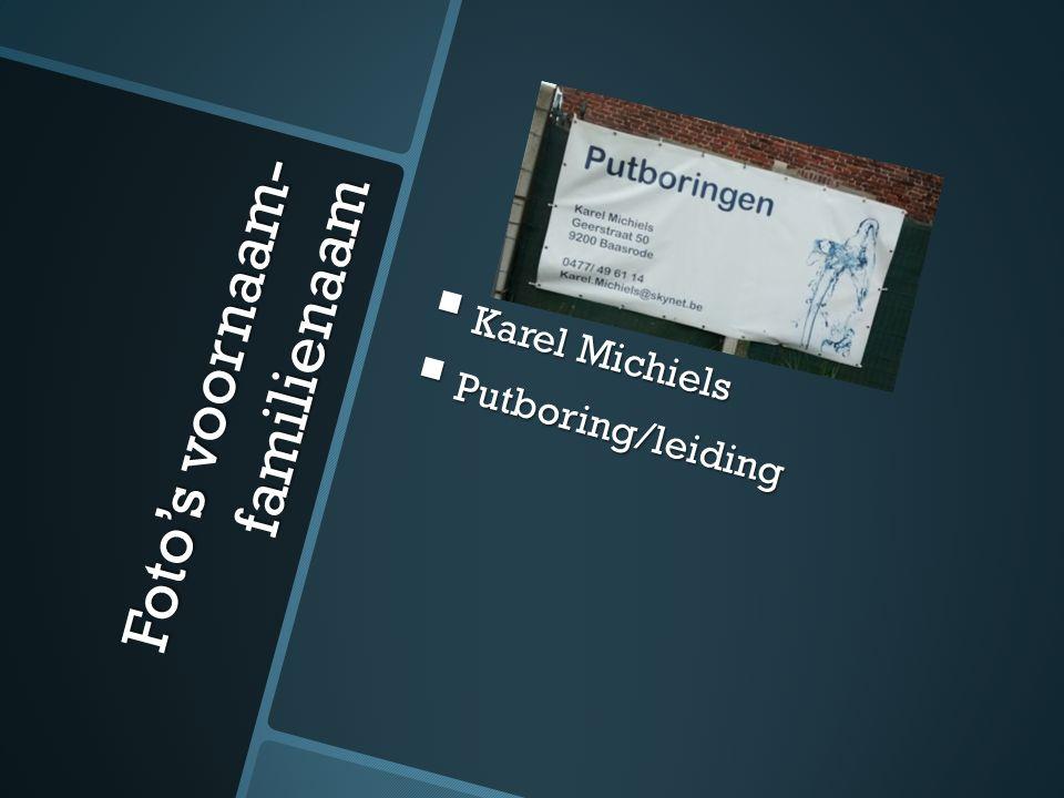 Foto's voornaam- familienaam  Karel Michiels  Putboring/leiding