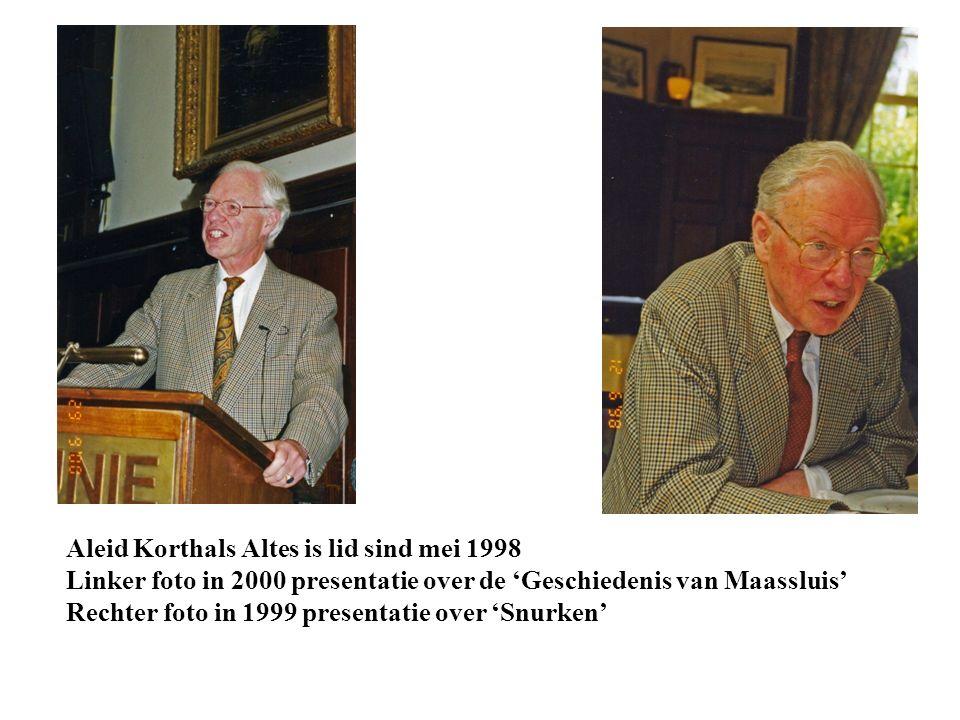Aleid Korthals Altes is lid sind mei 1998 Linker foto in 2000 presentatie over de 'Geschiedenis van Maassluis' Rechter foto in 1999 presentatie over 'Snurken'