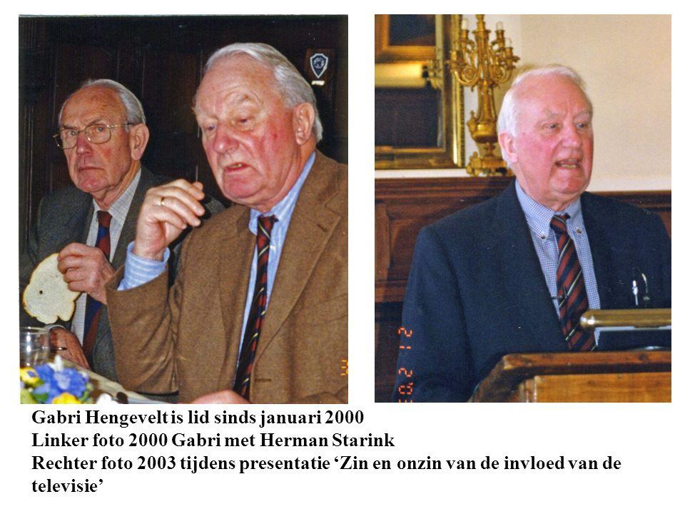 Gabri Hengevelt is lid sinds januari 2000 Linker foto 2000 Gabri met Herman Starink Rechter foto 2003 tijdens presentatie 'Zin en onzin van de invloed van de televisie'