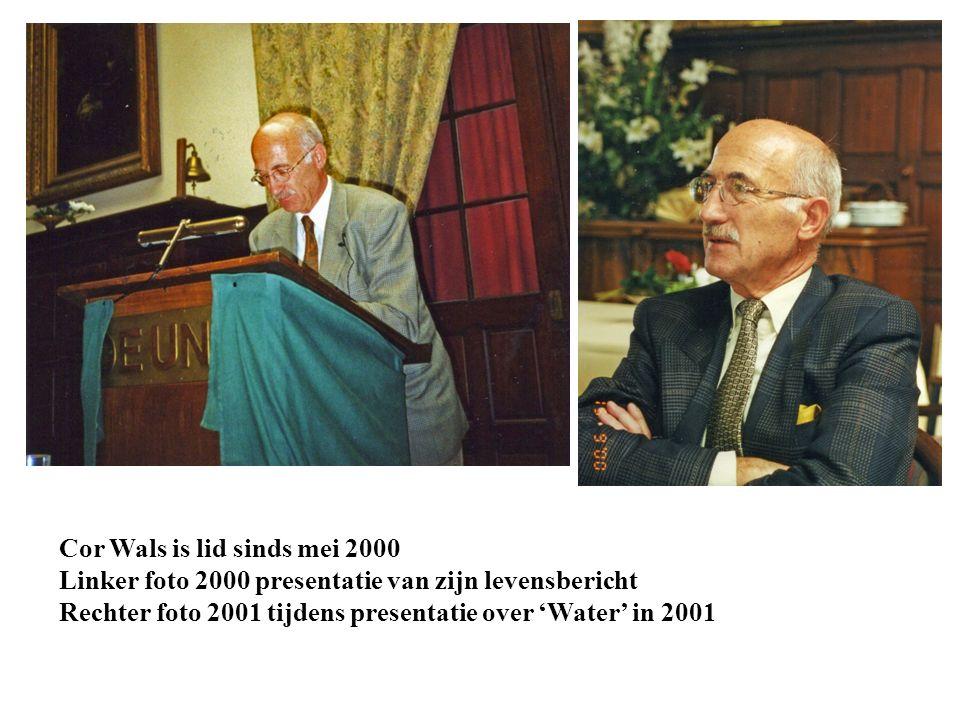 Cor Wals is lid sinds mei 2000 Linker foto 2000 presentatie van zijn levensbericht Rechter foto 2001 tijdens presentatie over 'Water' in 2001