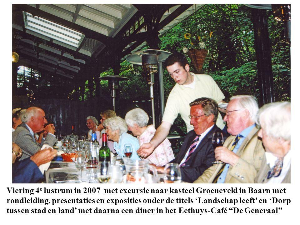 Viering 4 e lustrum in 2007 met excursie naar kasteel Groeneveld in Baarn met rondleiding, presentaties en exposities onder de titels 'Landschap leeft' en 'Dorp tussen stad en land' met daarna een diner in het Eethuys-Café De Generaal