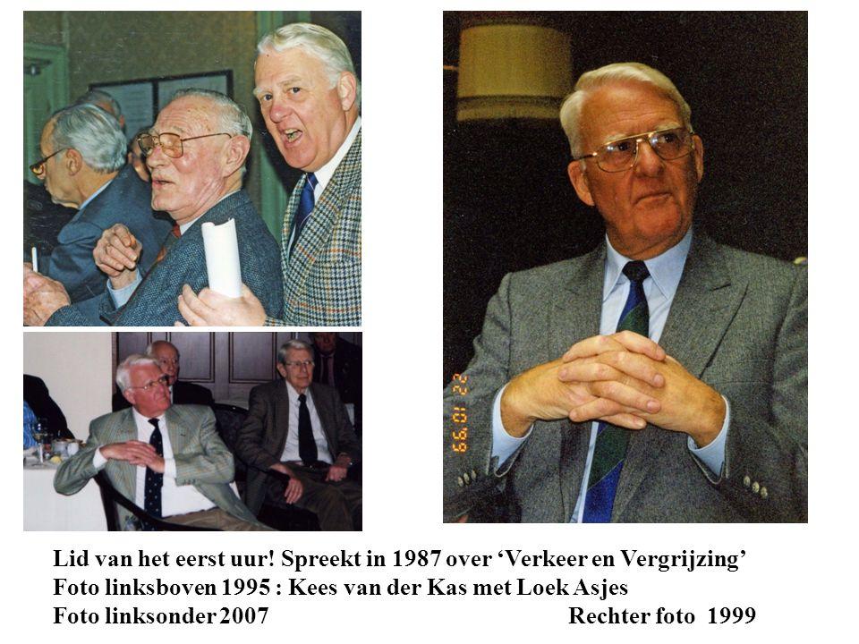Lid van het eerst uur! Spreekt in 1987 over 'Verkeer en Vergrijzing' Foto linksboven 1995 : Kees van der Kas met Loek Asjes Foto linksonder 2007 Recht