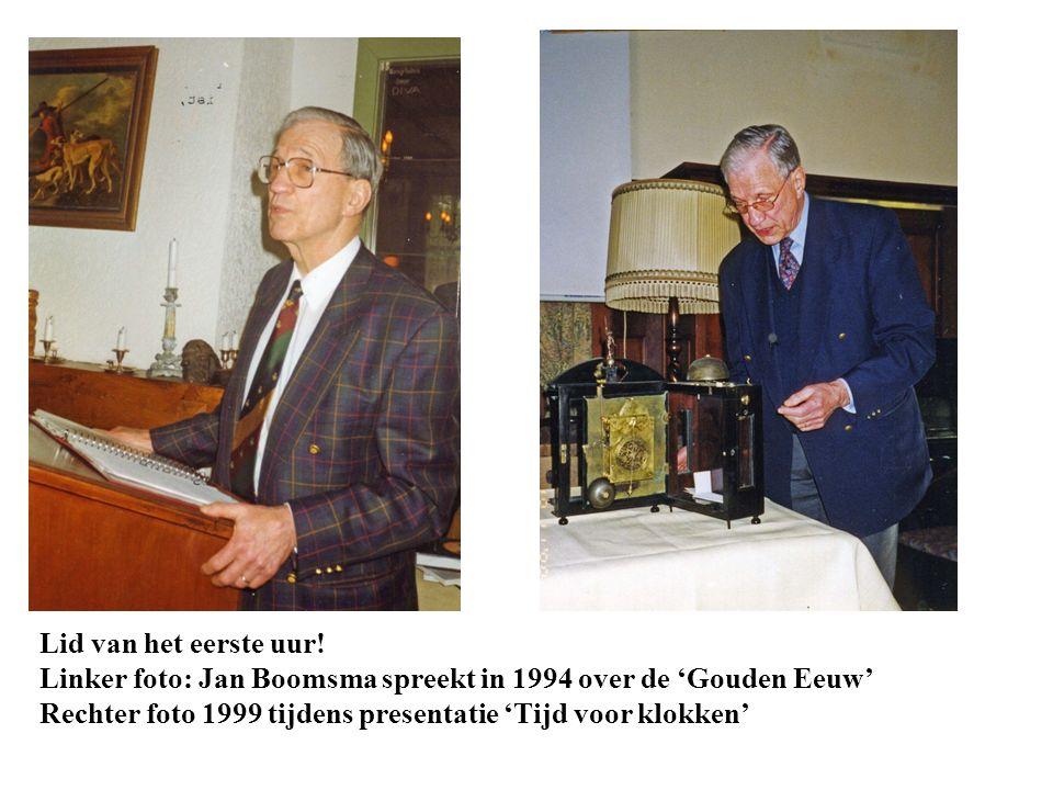 Lid van het eerste uur! Linker foto: Jan Boomsma spreekt in 1994 over de 'Gouden Eeuw' Rechter foto 1999 tijdens presentatie 'Tijd voor klokken'