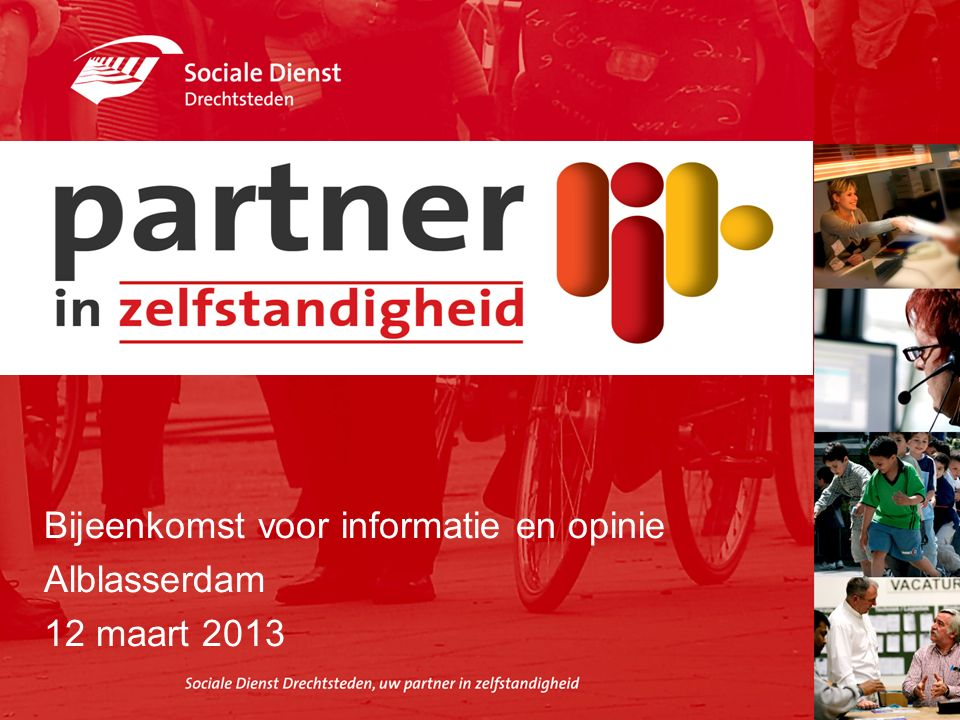 Sociale Dienst Drechtsteden Bijeenkomst voor informatie en opinie Alblasserdam 12 maart 2013