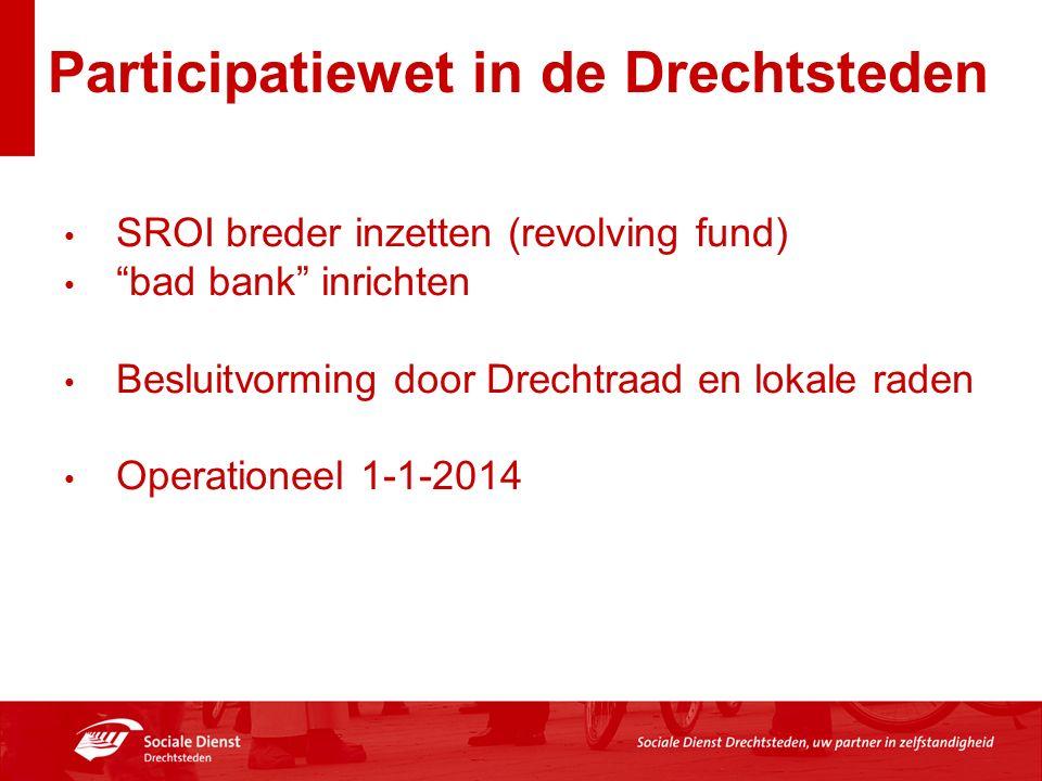 Participatiewet in de Drechtsteden SROI breder inzetten (revolving fund) bad bank inrichten Besluitvorming door Drechtraad en lokale raden Operationeel 1-1-2014