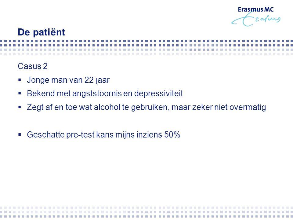 De patiënt Casus 2  Jonge man van 22 jaar  Bekend met angststoornis en depressiviteit  Zegt af en toe wat alcohol te gebruiken, maar zeker niet overmatig  Geschatte pre-test kans mijns inziens 50%