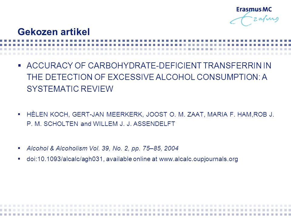 Gekozen artikel  ACCURACY OF CARBOHYDRATE-DEFICIENT TRANSFERRIN IN THE DETECTION OF EXCESSIVE ALCOHOL CONSUMPTION: A SYSTEMATIC REVIEW  HÈLEN KOCH, GERT-JAN MEERKERK, JOOST O.