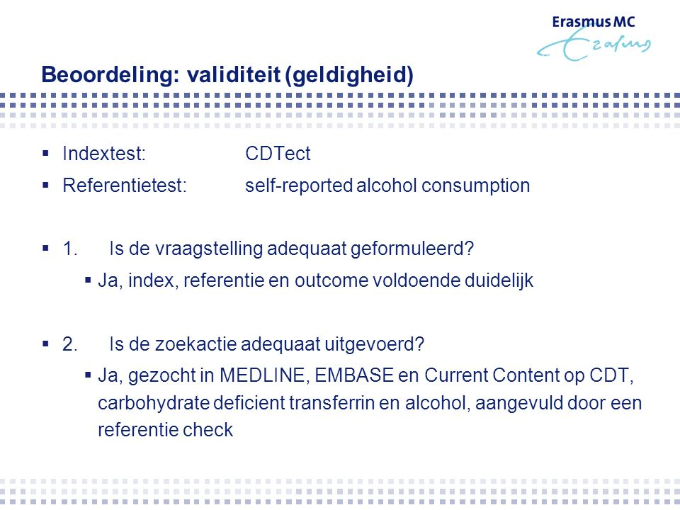 Beoordeling: validiteit (geldigheid)  Indextest:CDTect  Referentietest:self-reported alcohol consumption  1.Is de vraagstelling adequaat geformuleerd.