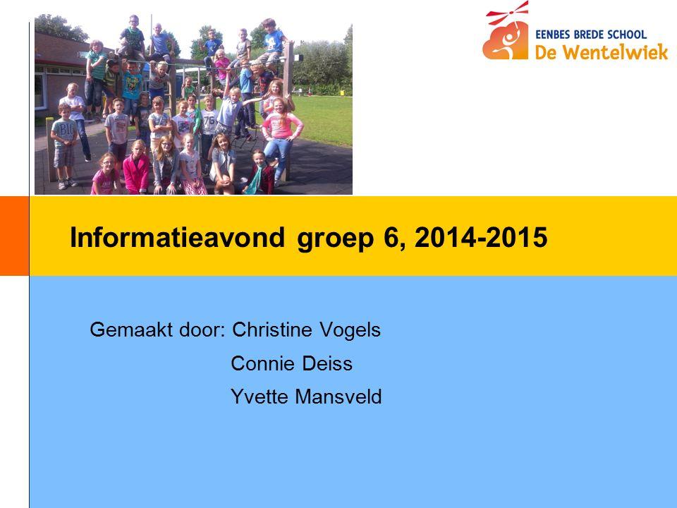 Informatieavond groep 6, 2014-2015 Gemaakt door: Christine Vogels Connie Deiss Yvette Mansveld
