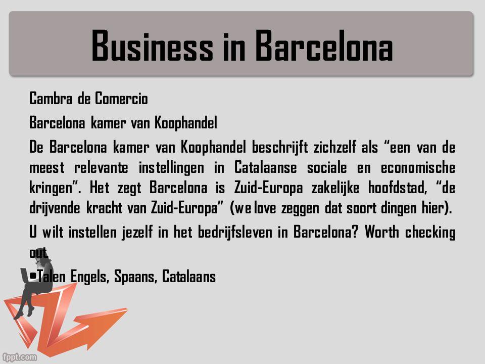 Business in Barcelona Cambra de Comercio Barcelona kamer van Koophandel De Barcelona kamer van Koophandel beschrijft zichzelf als een van de meest relevante instellingen in Catalaanse sociale en economische kringen .