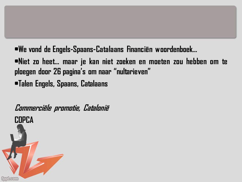 We vond de Engels-Spaans-Catalaans Financiën woordenboek… Niet zo heet… maar je kan niet zoeken en moeten zou hebben om te ploegen door 26 pagina's om naar nultarieven Talen Engels, Spaans, Catalaans Commerciële promotie, Catalonië COPCA
