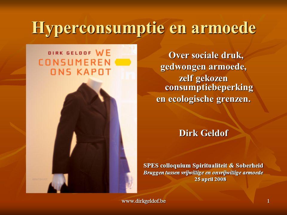 www.dirkgeldof.be1 Hyperconsumptie en armoede Over sociale druk, Over sociale druk, gedwongen armoede, zelf gekozen consumptiebeperking en ecologische grenzen.