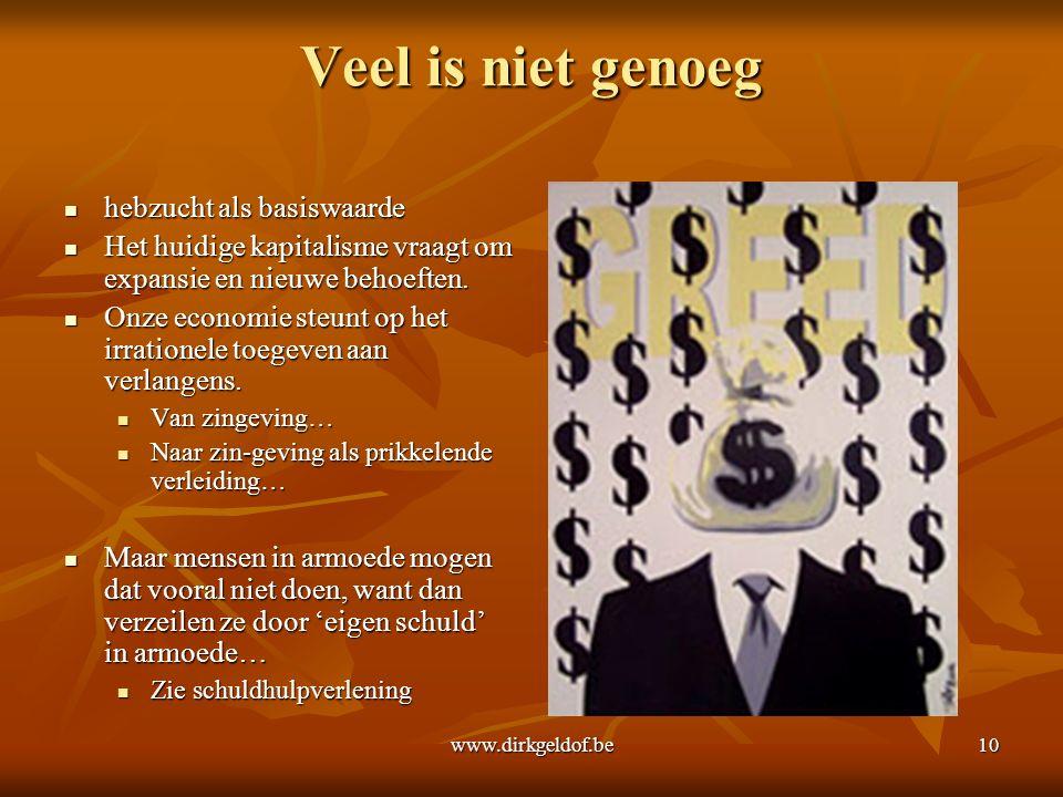 www.dirkgeldof.be10 Veel is niet genoeg hebzucht als basiswaarde hebzucht als basiswaarde Het huidige kapitalisme vraagt om expansie en nieuwe behoeften.