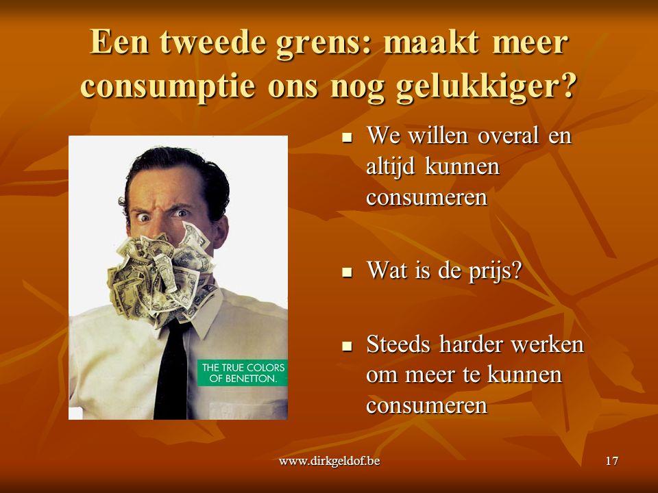 www.dirkgeldof.be17 Een tweede grens: maakt meer consumptie ons nog gelukkiger.
