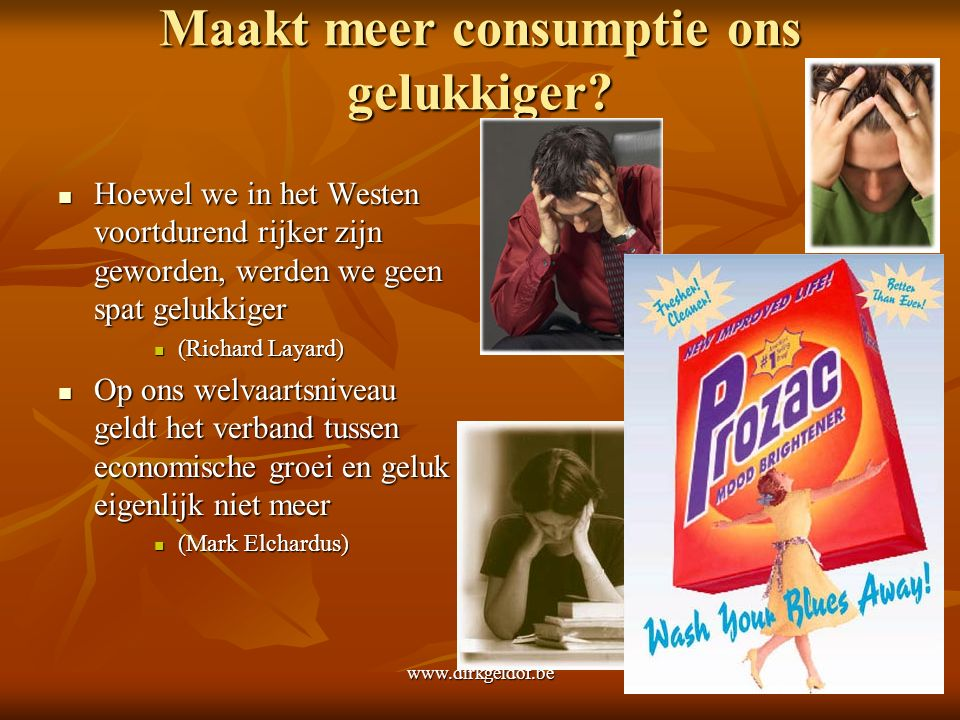 www.dirkgeldof.be19 Maakt meer consumptie ons gelukkiger.