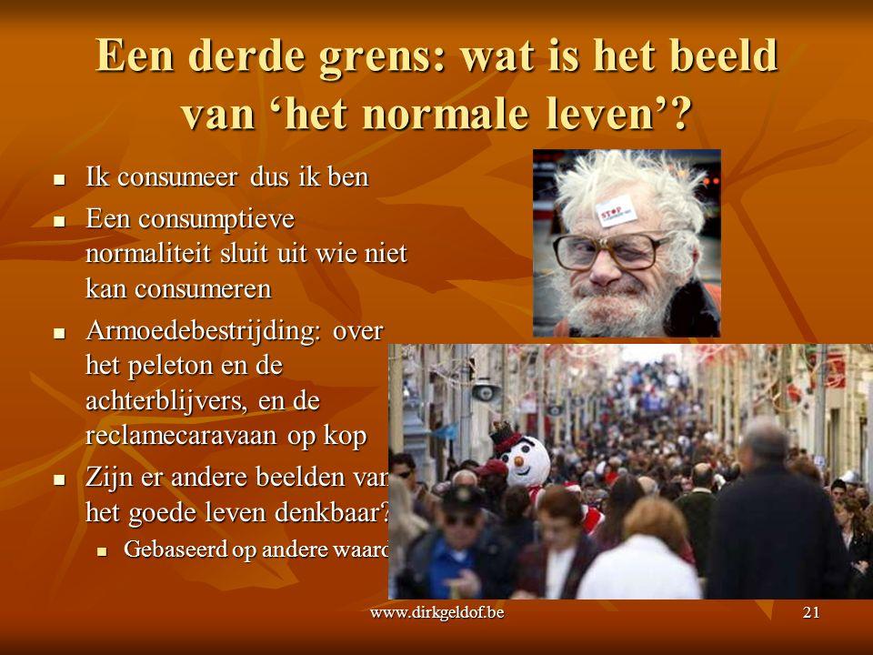 www.dirkgeldof.be21 Een derde grens: wat is het beeld van 'het normale leven'.