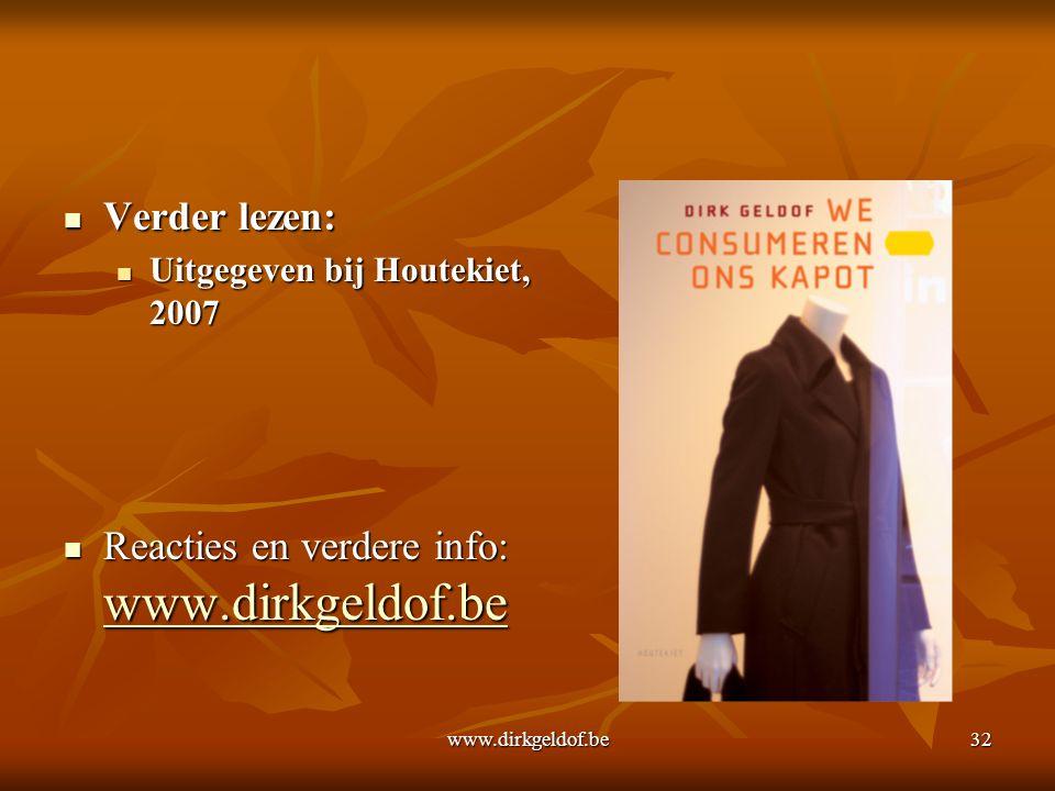 www.dirkgeldof.be32 Verder lezen: Verder lezen: Uitgegeven bij Houtekiet, 2007 Uitgegeven bij Houtekiet, 2007 Reacties en verdere info: www.dirkgeldof.be Reacties en verdere info: www.dirkgeldof.be www.dirkgeldof.be