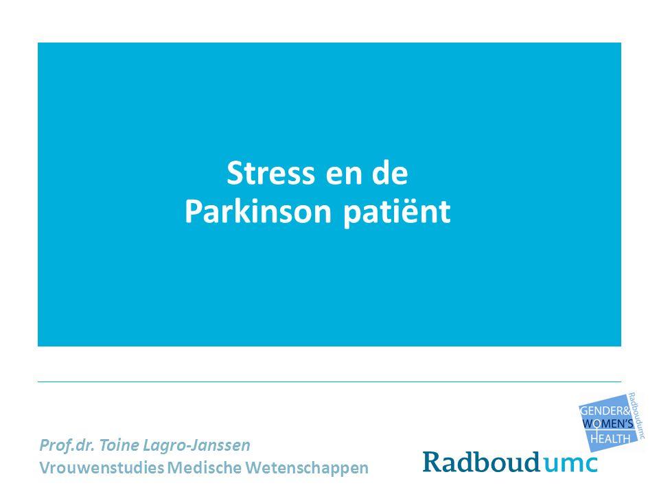 Stress en de Parkinson patiënt Prof.dr. Toine Lagro-Janssen Vrouwenstudies Medische Wetenschappen