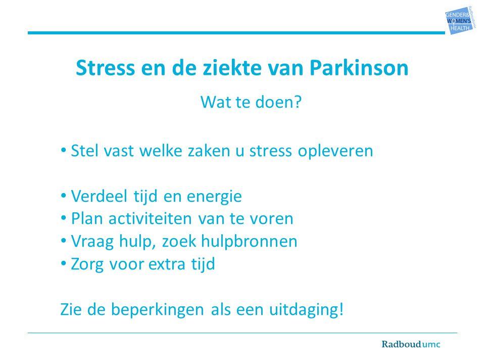 Stress en de ziekte van Parkinson Stel vast welke zaken u stress opleveren Verdeel tijd en energie Plan activiteiten van te voren Vraag hulp, zoek hulpbronnen Zorg voor extra tijd Zie de beperkingen als een uitdaging.