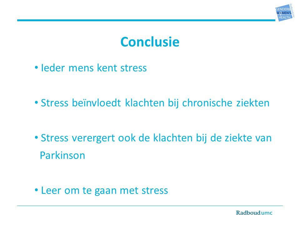 Conclusie Ieder mens kent stress Stress beïnvloedt klachten bij chronische ziekten Stress verergert ook de klachten bij de ziekte van Parkinson Leer om te gaan met stress