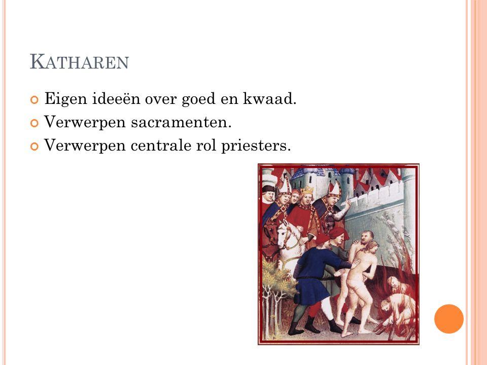 K ATHAREN Eigen ideeën over goed en kwaad. Verwerpen sacramenten. Verwerpen centrale rol priesters.