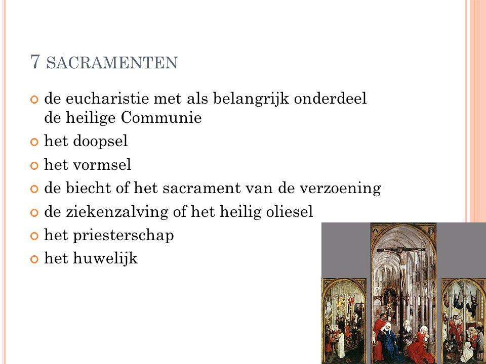 7 SACRAMENTEN de eucharistie met als belangrijk onderdeel de heilige Communie het doopsel het vormsel de biecht of het sacrament van de verzoening de