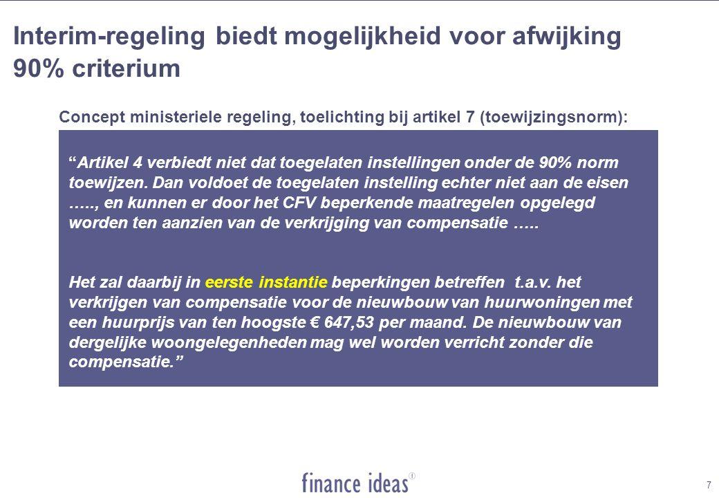 7 Interim-regeling biedt mogelijkheid voor afwijking 90% criterium 7 Concept ministeriele regeling, toelichting bij artikel 7 (toewijzingsnorm): Artikel 4 verbiedt niet dat toegelaten instellingen onder de 90% norm toewijzen.